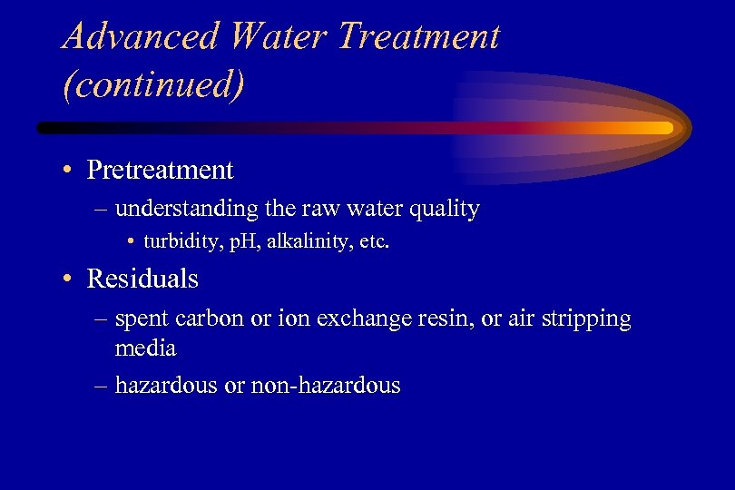 Advanced Water Treatment (continued) • Pretreatment – understanding the raw water quality • turbidity,