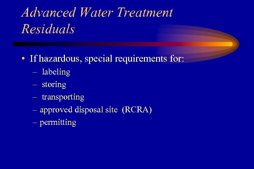 Advanced Water Treatment Residuals • If hazardous, special requirements for: – labeling – storing