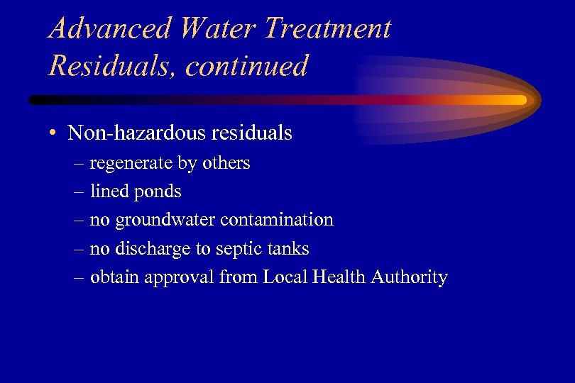 Advanced Water Treatment Residuals, continued • Non-hazardous residuals – regenerate by others – lined