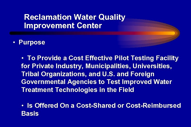 Reclamation Water Quality Improvement Center • Purpose • To Provide a Cost Effective Pilot