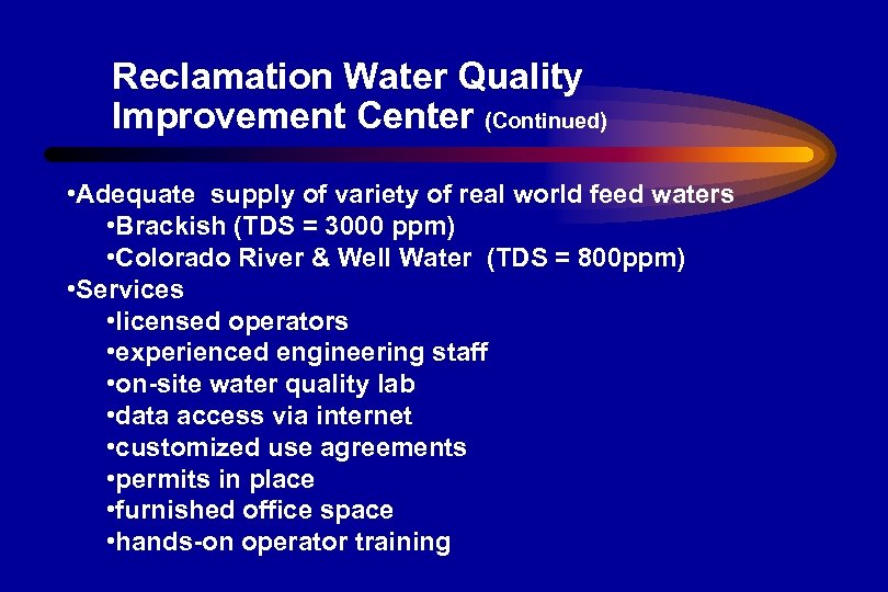 Reclamation Water Quality Improvement Center (Continued) • Adequate supply of variety of real world