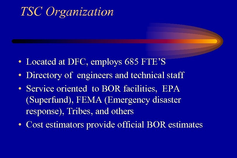TSC Organization • Located at DFC, employs 685 FTE'S • Directory of engineers and