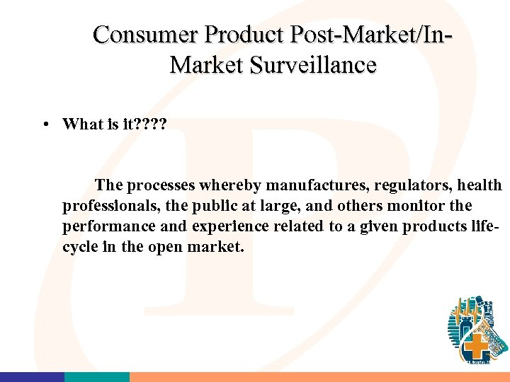 Consumer Product Post-Market/In. Market Surveillance • What is it? ? The processes whereby manufactures,