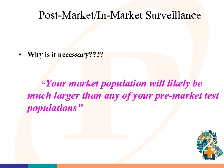 "Post-Market/In-Market Surveillance • Why is it necessary? ? ""Your market population will likely be"