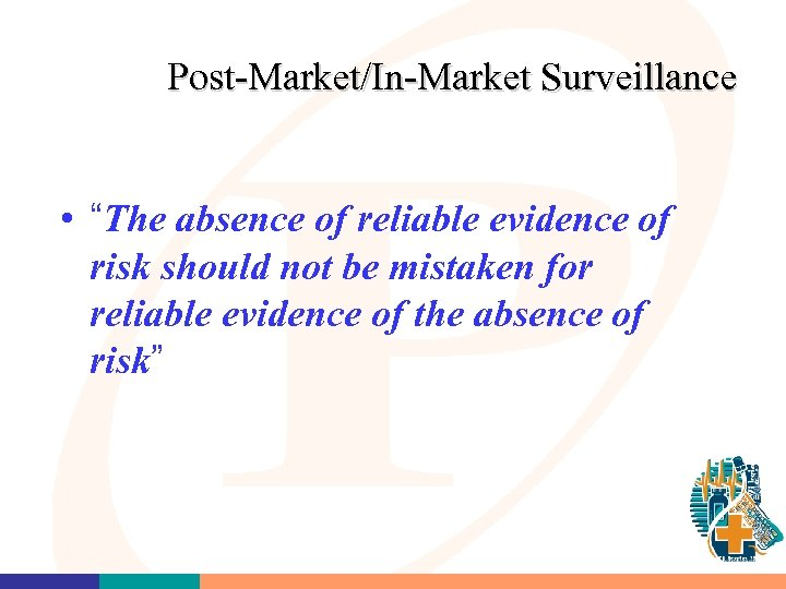 "Post-Market/In-Market Surveillance • ""The absence of reliable evidence of risk should not be mistaken"