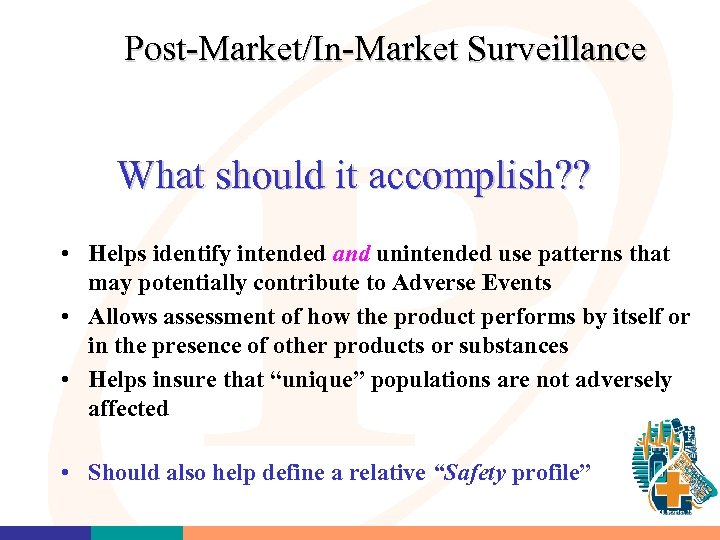 Post-Market/In-Market Surveillance What should it accomplish? ? • Helps identify intended and unintended use