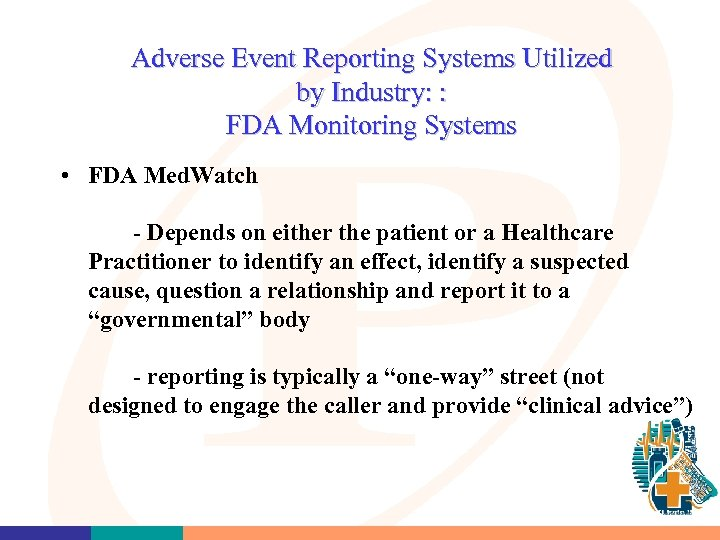 Adverse Event Reporting Systems Utilized by Industry: : FDA Monitoring Systems • FDA Med.