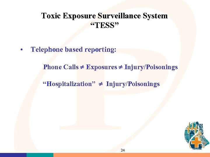 "Toxic Exposure Surveillance System ""TESS"" • Telephone based reporting: Phone Calls Exposures Injury/Poisonings ""Hospitalization"""