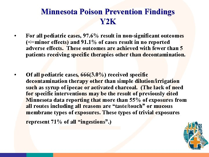 Minnesota Poison Prevention Findings Y 2 K • For all pediatric cases, 97. 6%