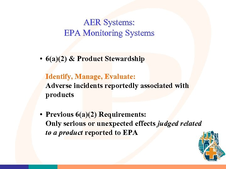 AER Systems: EPA Monitoring Systems • 6(a)(2) & Product Stewardship Identify, Manage, Evaluate: Adverse