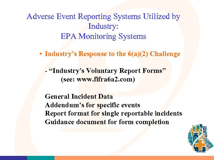 Adverse Event Reporting Systems Utilized by Industry: EPA Monitoring Systems • Industry's Response to