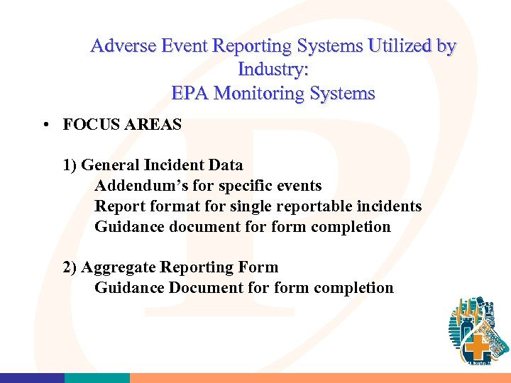 Adverse Event Reporting Systems Utilized by Industry: EPA Monitoring Systems • FOCUS AREAS 1)