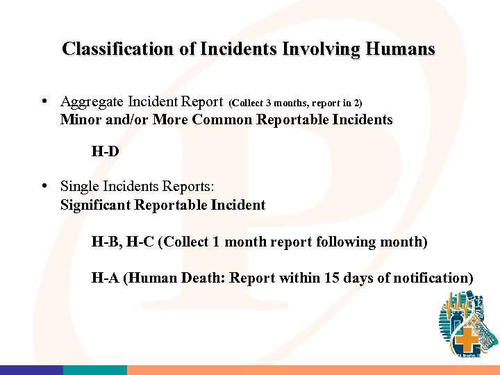 Classification of Incidents Involving Humans • Aggregate Incident Report (Collect 3 months, report in