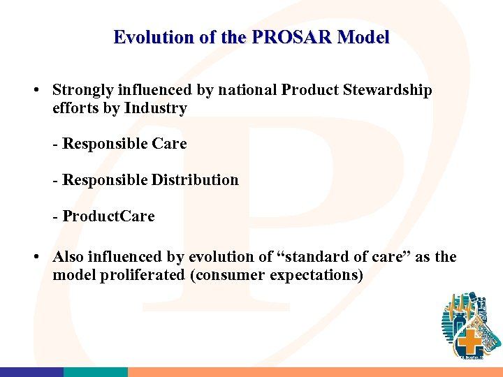 Evolution of the PROSAR Model • Strongly influenced by national Product Stewardship efforts by