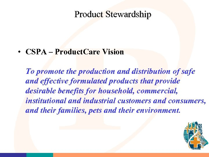 Product Stewardship • CSPA – Product. Care Vision To promote the production and distribution