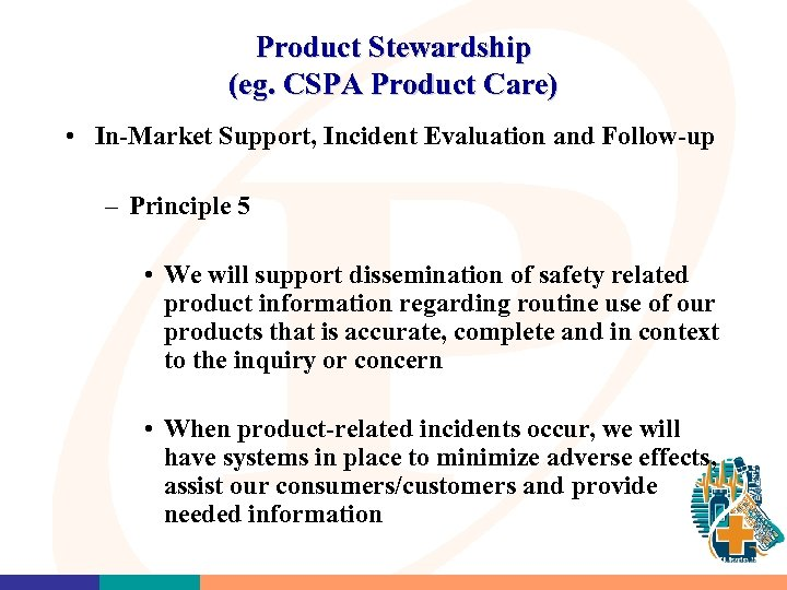 Product Stewardship (eg. CSPA Product Care) • In-Market Support, Incident Evaluation and Follow-up –