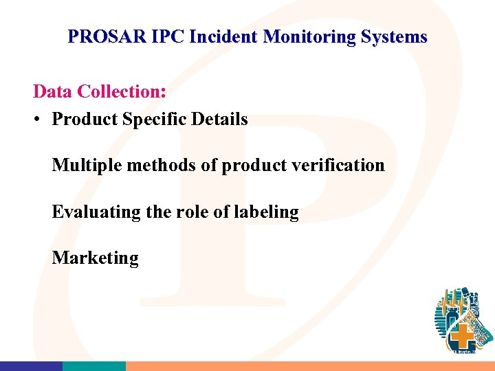 PROSAR IPC Incident Monitoring Systems Data Collection: • Product Specific Details Multiple methods of