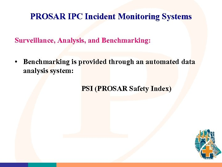 PROSAR IPC Incident Monitoring Systems Surveillance, Analysis, and Benchmarking: • Benchmarking is provided through