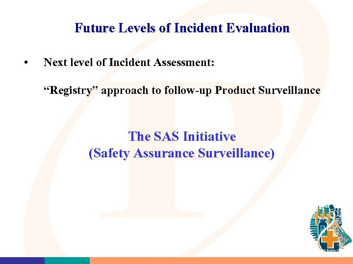 "Future Levels of Incident Evaluation • Next level of Incident Assessment: ""Registry"" approach to"
