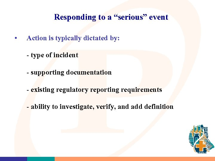 "Responding to a ""serious"" event • Action is typically dictated by: - type of"