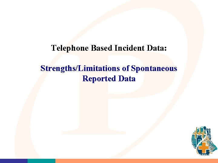 Telephone Based Incident Data: Strengths/Limitations of Spontaneous Reported Data