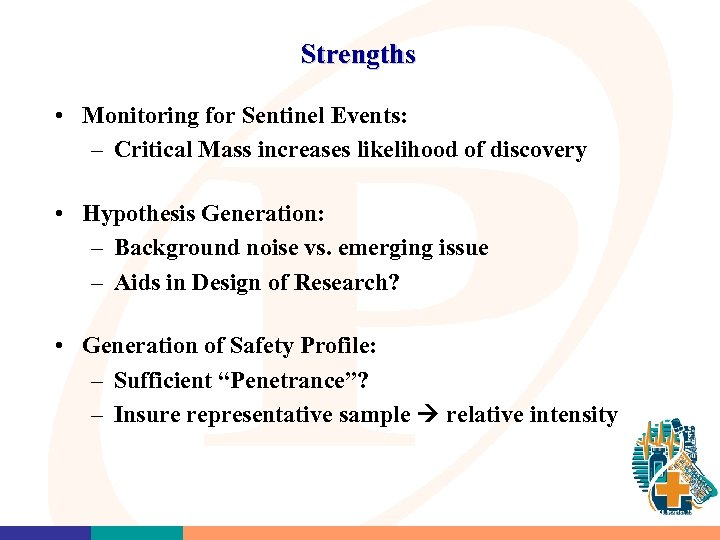 Strengths • Monitoring for Sentinel Events: – Critical Mass increases likelihood of discovery •