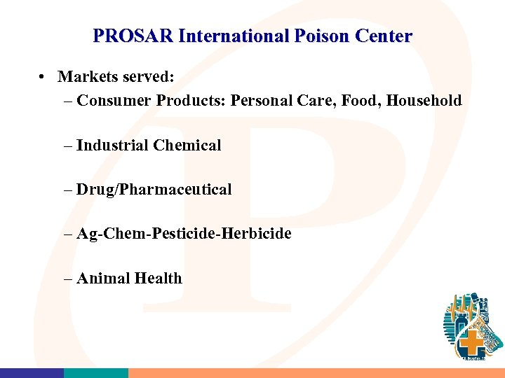 PROSAR International Poison Center • Markets served: – Consumer Products: Personal Care, Food, Household