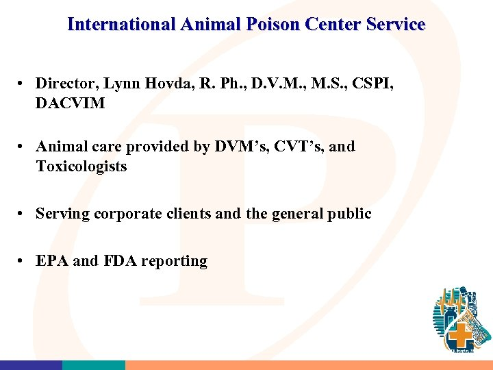 International Animal Poison Center Service • Director, Lynn Hovda, R. Ph. , D. V.