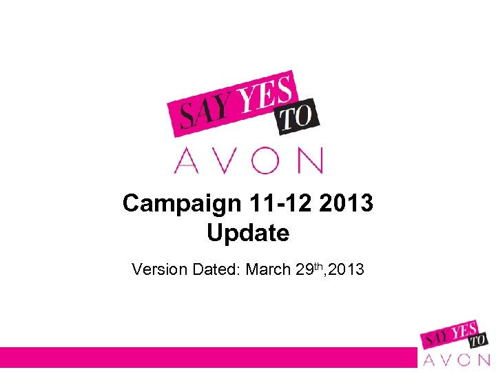 Campaign 11 -12 2013 Update Version Dated: March 29 th, 2013