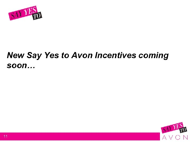 New Say Yes to Avon Incentives coming soon… 11