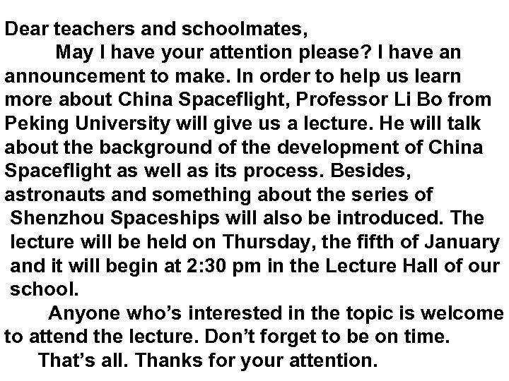 Dear teachers and schoolmates, May I have your attention please? I have an announcement