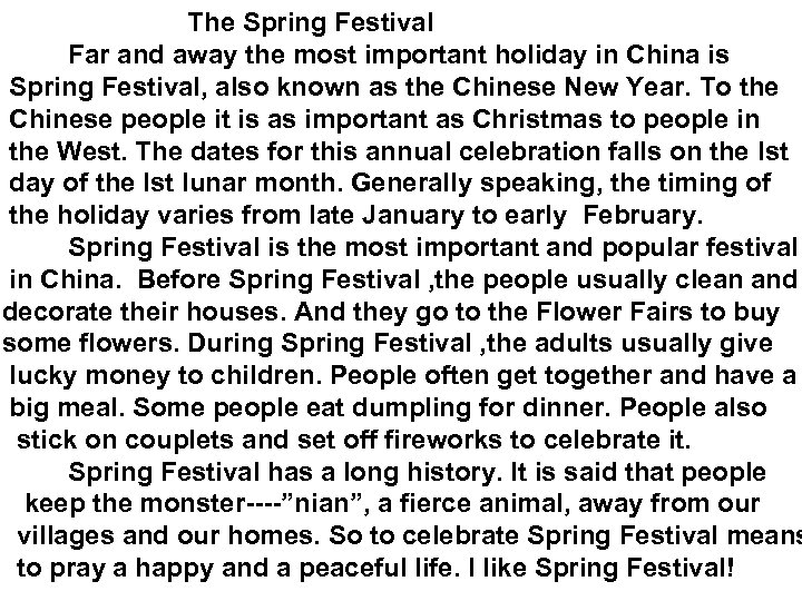 The Spring Festival Far and away the most important holiday in China is