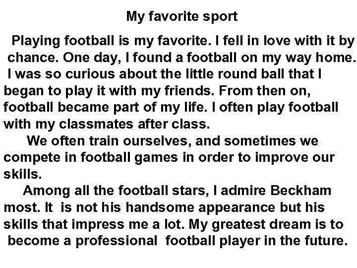 My favorite sport Playing football is my favorite. I fell in love with it