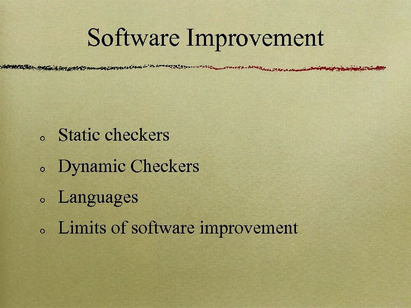 Software Improvement Static checkers Dynamic Checkers Languages Limits of software improvement