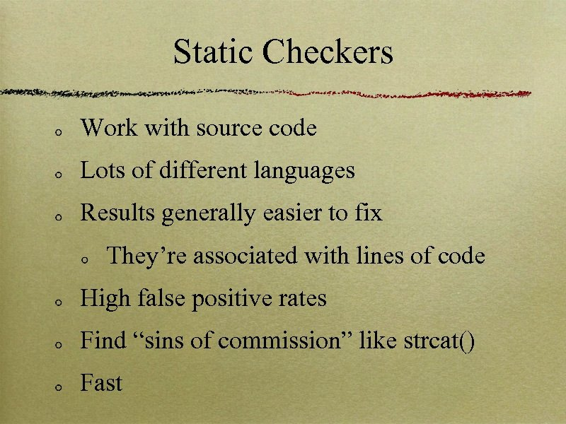 Static Checkers Work with source code Lots of different languages Results generally easier to