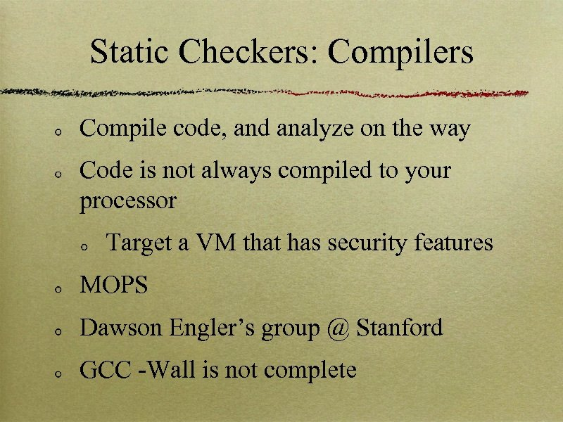 Static Checkers: Compilers Compile code, and analyze on the way Code is not always