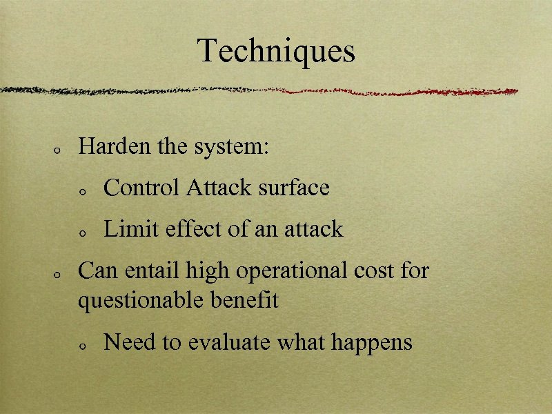 Techniques Harden the system: Control Attack surface Limit effect of an attack Can entail