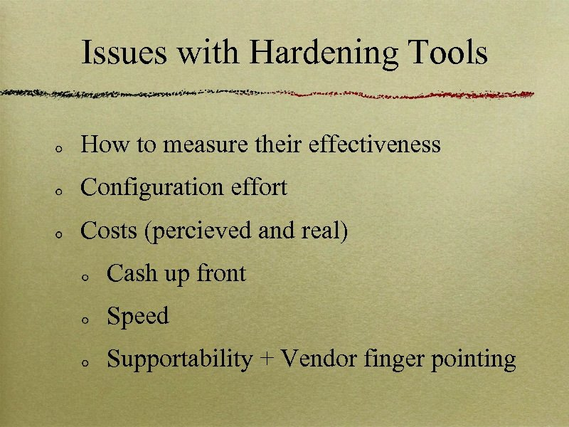 Issues with Hardening Tools How to measure their effectiveness Configuration effort Costs (percieved and