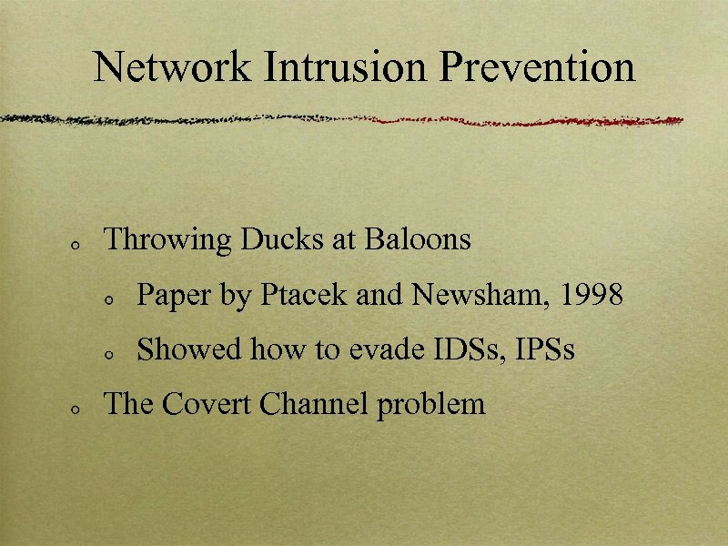 Network Intrusion Prevention Throwing Ducks at Baloons Paper by Ptacek and Newsham, 1998 Showed