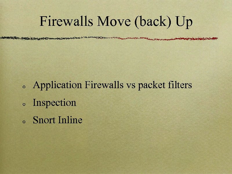 Firewalls Move (back) Up Application Firewalls vs packet filters Inspection Snort Inline