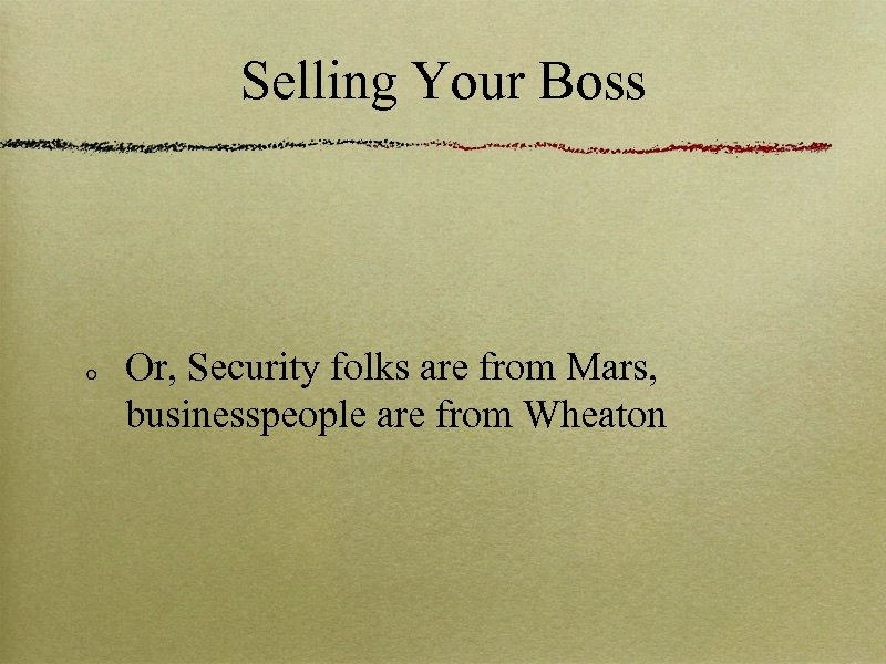 Selling Your Boss Or, Security folks are from Mars, businesspeople are from Wheaton