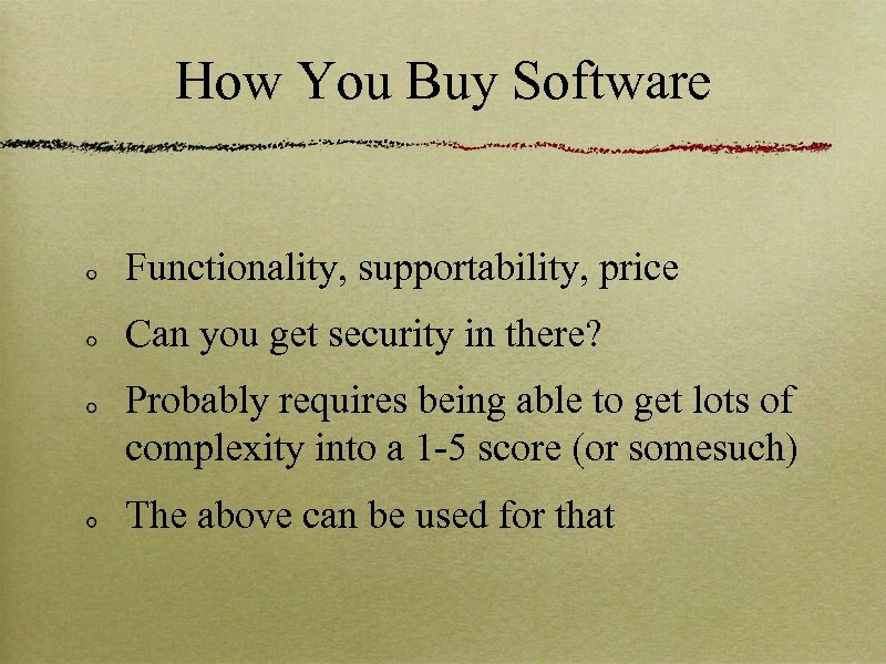 How You Buy Software Functionality, supportability, price Can you get security in there? Probably