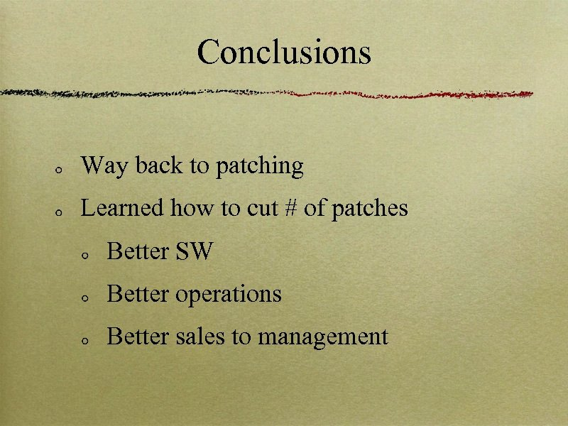Conclusions Way back to patching Learned how to cut # of patches Better SW