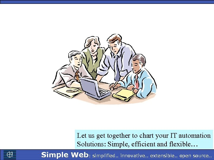 Let us get together to chart your IT automation Solutions: Simple, efficient and flexible…