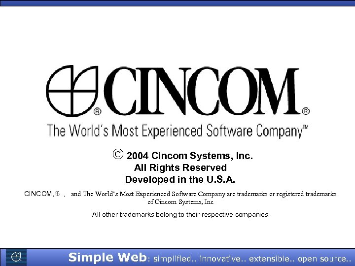 Ó 2004 Cincom Systems, Inc. All Rights Reserved Developed in the U. S. A.