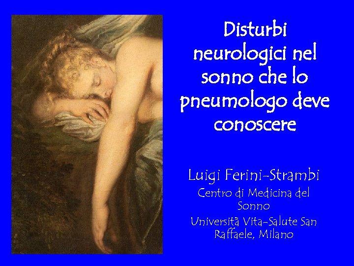 Disturbi neurologici nel sonno che lo pneumologo deve conoscere Luigi Ferini-Strambi Centro di Medicina