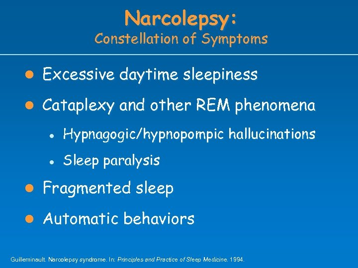 Narcolepsy: Constellation of Symptoms l Excessive daytime sleepiness l Cataplexy and other REM phenomena