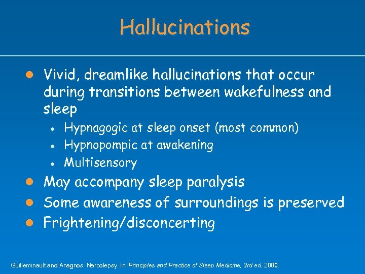 Hallucinations l Vivid, dreamlike hallucinations that occur during transitions between wakefulness and sleep l