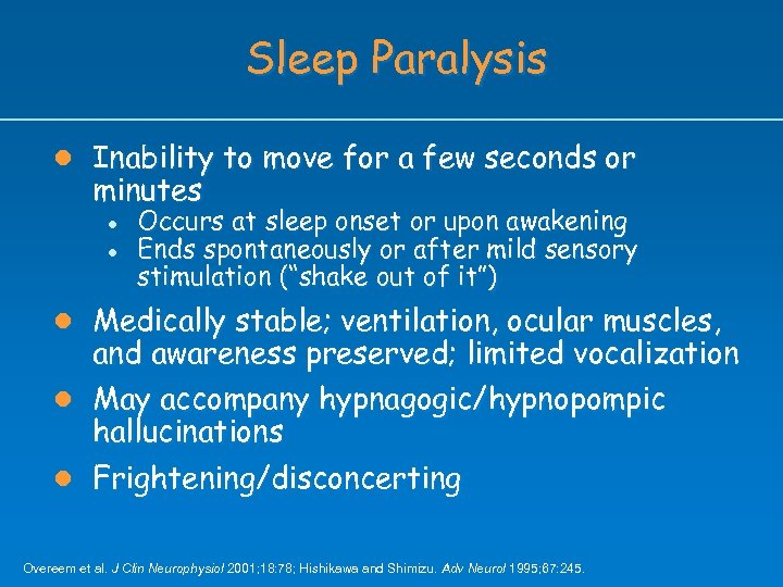 Sleep Paralysis l Inability to move for a few seconds or minutes l l