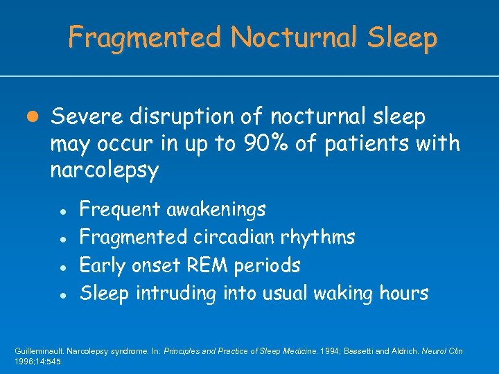 Fragmented Nocturnal Sleep l Severe disruption of nocturnal sleep may occur in up to